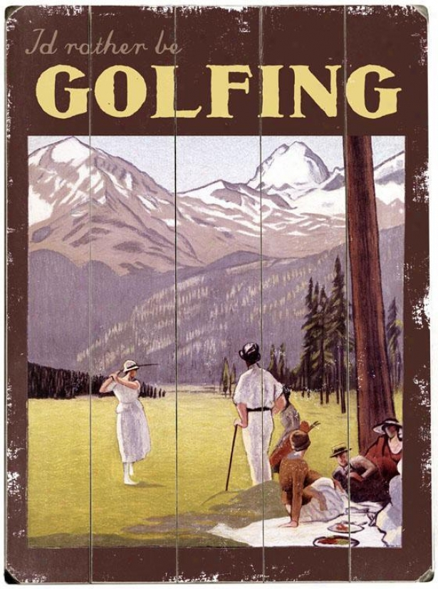 """i'd Rather Be Golfing Wooden Sign - 20""""hx14""""w, White"""